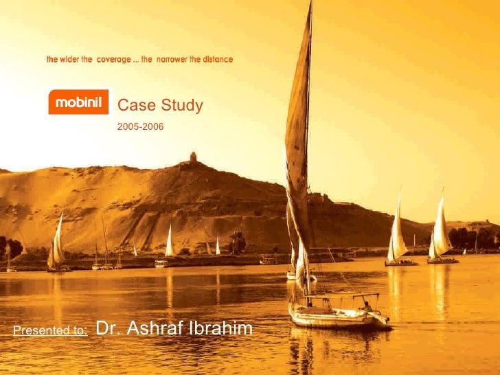 Presented to :   Dr. Ashraf Ibrahim Case Study  2005-2006