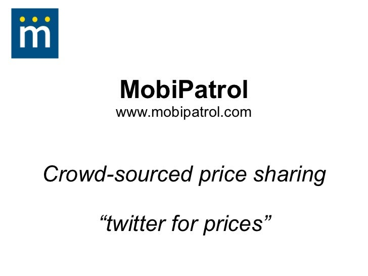 """MobiPatrol       www.mobipatrol.comCrowd-sourced price sharing     """"twitter for prices"""""""