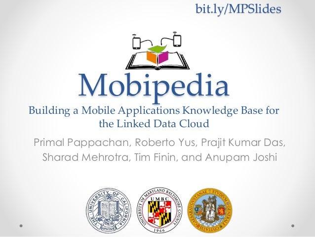 Mobipedia Building a Mobile Applications Knowledge Base for the Linked Data Cloud Primal Pappachan, Roberto Yus, Prajit Ku...