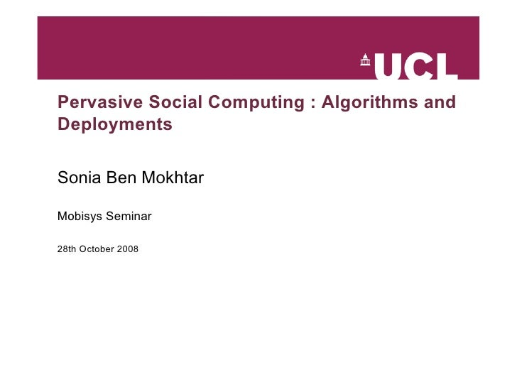 Pervasive Social Computing : Algorithms and Deployments  Sonia Ben Mokhtar  Mobisys Seminar  28th October 2008