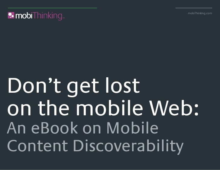 mobiThinking.com     Don't get lost on the mobile Web: An eBook on Mobile Content Discoverability Mobile Content Discovery...
