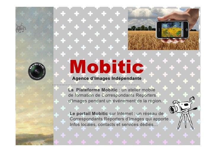 Mobitic      Agence d'Images Indépendante …………………………………………………    La Plateforme Mobitic : un atelier mobile    de formation...