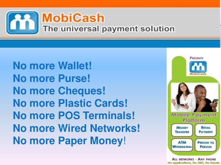 No more Wallet!    No more Purse!No more Cheques! No more Plastic Cards! No more POS Terminals! No more Wired Networks! No...