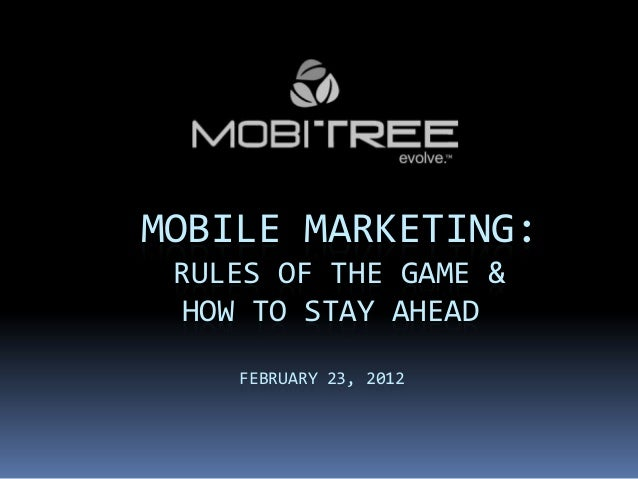 MOBILE MARKETING: RULES OF THE GAME & HOW TO STAY AHEAD    FEBRUARY 23, 2012