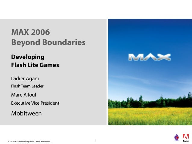 2006 Adobe Systems Incorporated. All Rights Reserved. 1 MAX 2006 Beyond Boundaries Developing Flash Lite Games Didier Agan...