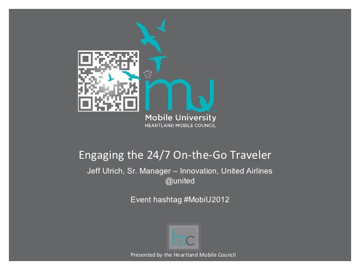 Engaging the 24/7 On-the-Go Traveler Jeff Ulrich, Sr. Manager – Innovation, United Airlines                       @united ...