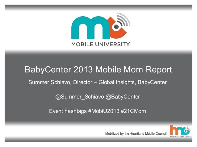 BabyCenter 2013 Mobile Mom Report Summer Schiavo, Director – Global Insights, BabyCenter @Summer_Schiavo @BabyCenter Event...