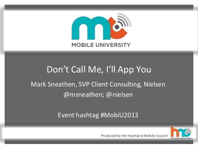 Produced by the Heartland Mobile Council Don't Call Me, I'll App You Mark Sneathen, SVP Client Consulting, Nielsen @msneat...