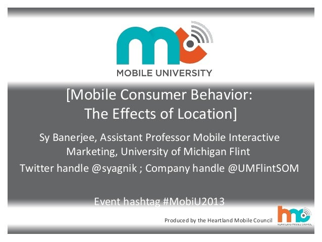 Produced by the Heartland Mobile Council [Mobile Consumer Behavior: The Effects of Location] Sy Banerjee, Assistant Profes...