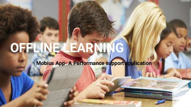 OFFLINE LEARNING Mobius App- A Performance support application
