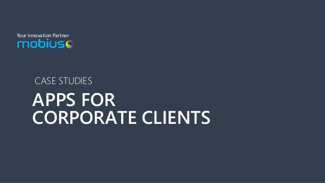Your Innovation Partner CASE STUDIES APPS FOR CORPORATE CLIENTS