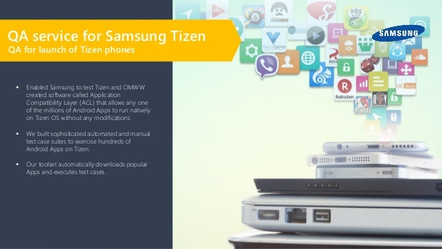 ▪ Enabled Samsung to test Tizen and OMWW created software called Application Compatibility Layer (ACL) that allows any one...
