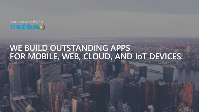 Your Innovation Partner WE BUILD OUTSTANDING APPS FOR MOBILE, WEB, CLOUD, AND IoT DEVICES.