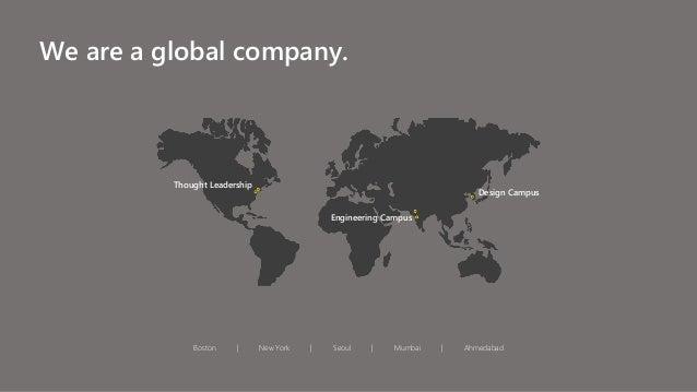 We are a global company. Boston | New York | Seoul | Mumbai | Ahmedabad Thought Leadership Engineering Campus Design Campus