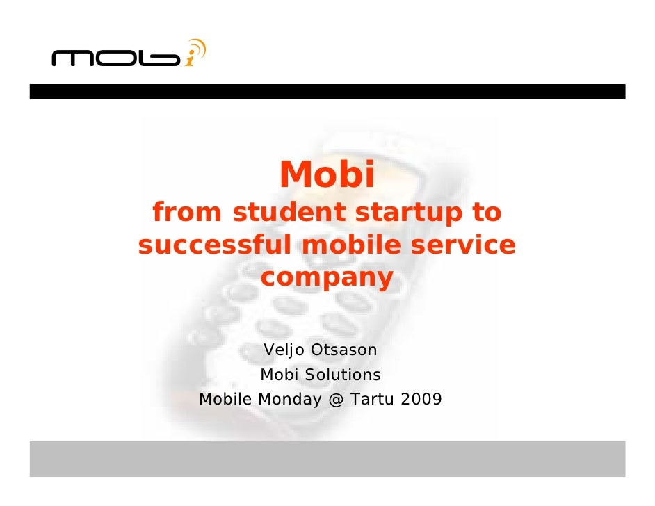 Mobi  from student startup to successful mobile service         company            Veljo Otsason           Mobi Solutions ...