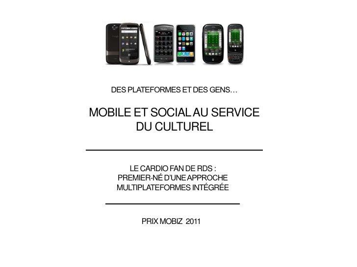 des plateformes et des gens…<br />Mobile et social au service <br />du culturel<br />Le CARDIO FAN de RDS : <br />Premier-...