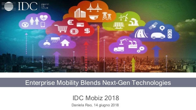 1 Enterprise Mobility Blends Next-Gen Technologies IDC Mobiz 2018 Daniela Rao, 14 giugno 2018