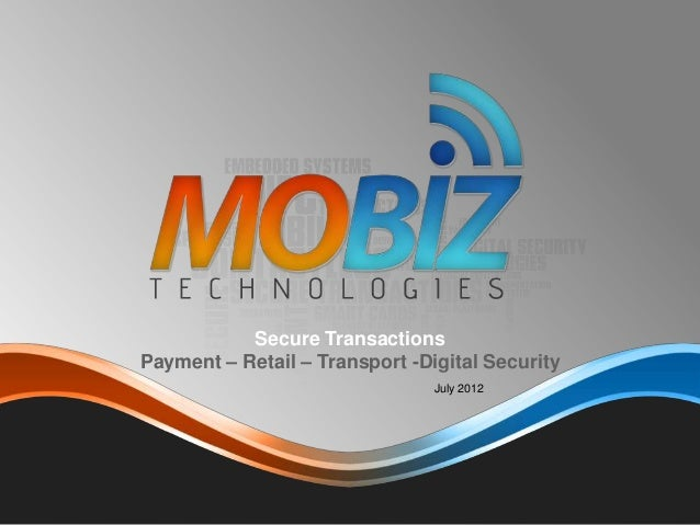 July 2012 Secure Transactions Payment – Retail – Transport -Digital Security