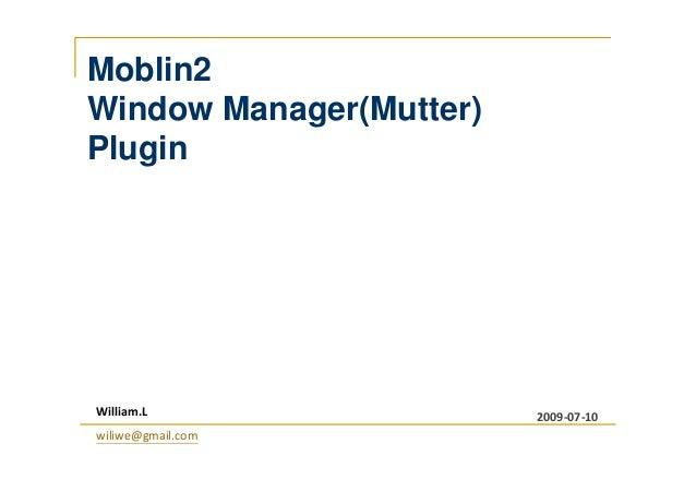 Moblin2 Window Manager(Mutter) Plugin William.L wiliwe@gmail.com 2009-07-10