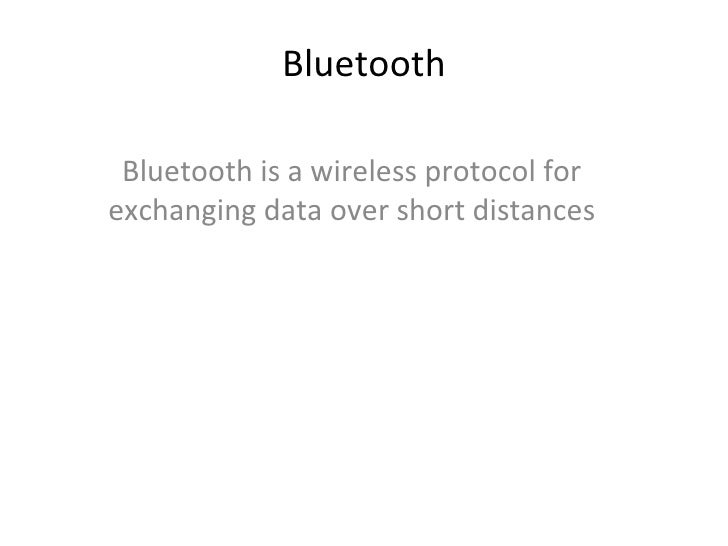 Bluetooth Bluetooth is a wireless protocol for exchanging data over short distances