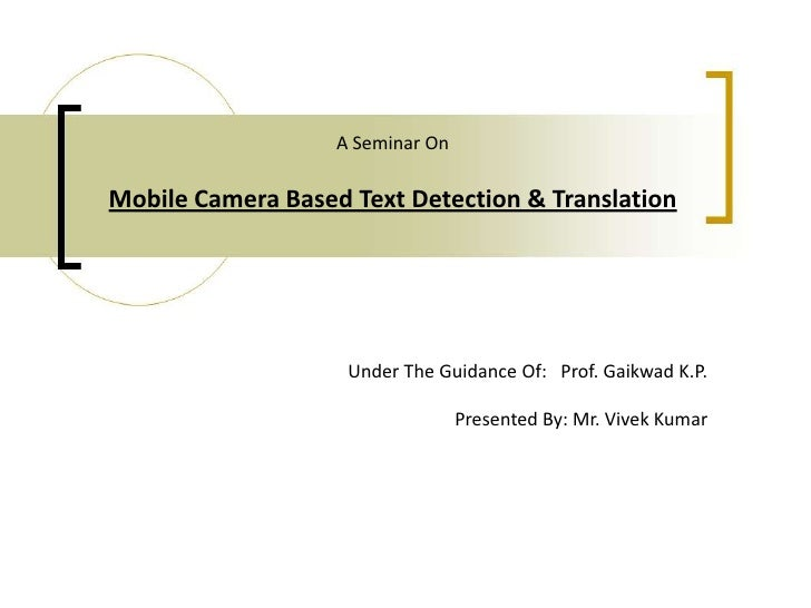 A Seminar OnMobile Camera Based Text Detection & Translation<br />Under The Guidance Of:   Prof. Gaikwad K.P.<br />Present...