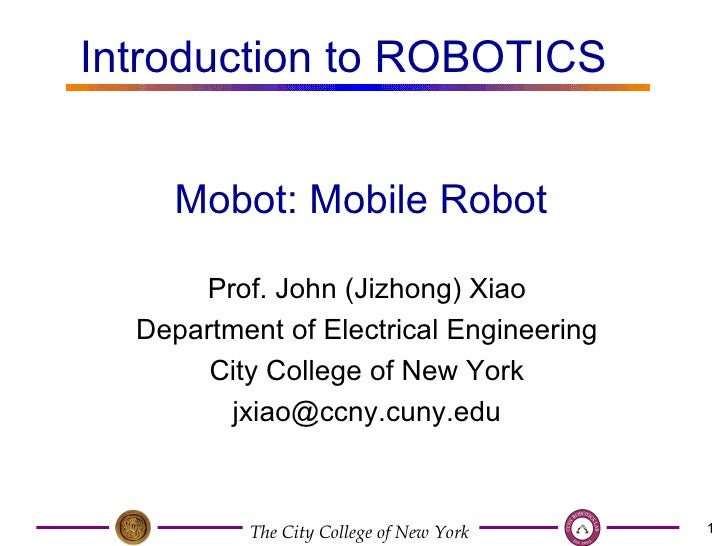 Prof. John (Jizhong) Xiao Department of Electrical Engineering City College of New York [email_address] Mobot: Mobile Robo...
