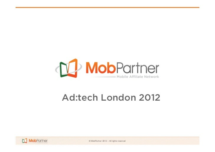 Ad:tech London 2012     © MobPartner 2012 – All rights reserved