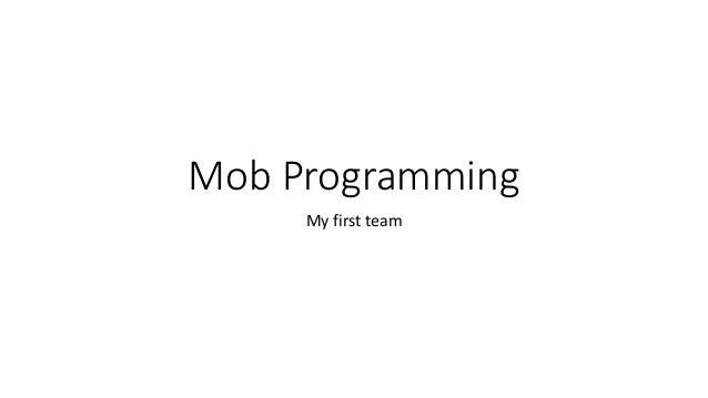 Mob Programming My first team
