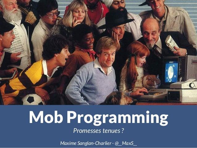 Mob Programming Promesses tenues ? Maxime Sanglan-Charlier - @__MaxS__