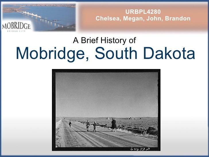 A Brief History of Mobridge, South Dakota URBPL4280 Chelsea, Megan, John, Brandon