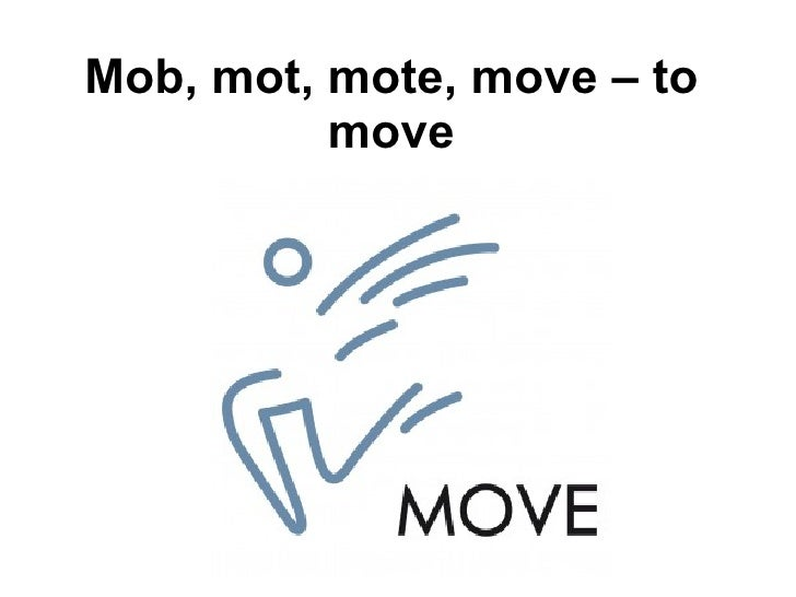 Mob, mot, mote, move – to move