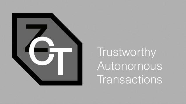 ZCT Trustworthy Autonomous Transactions