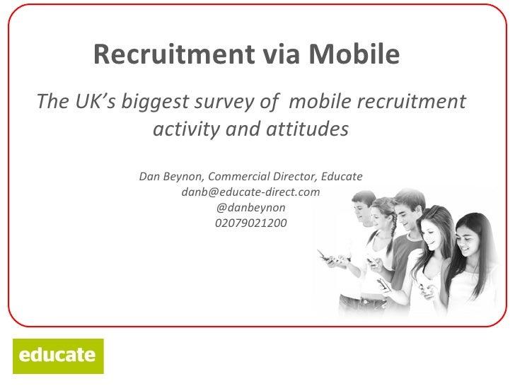 Recruitment via MobileThe UK's biggest survey of mobile recruitment            activity and attitudes          Dan Beynon,...
