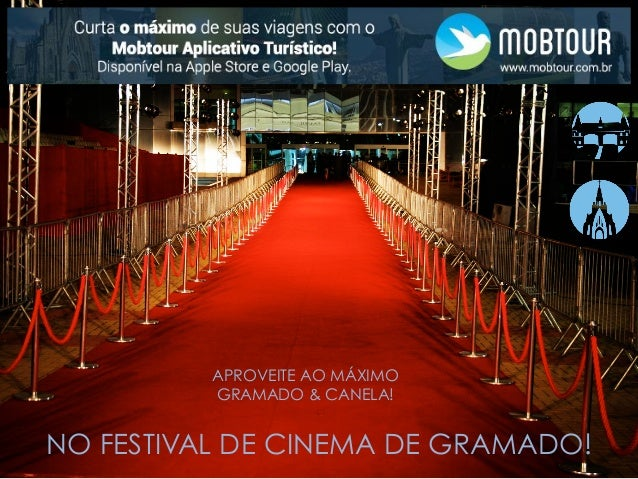 NO FESTIVAL DE CINEMA DE GRAMADO! APROVEITE AO MÁXIMO GRAMADO & CANELA!