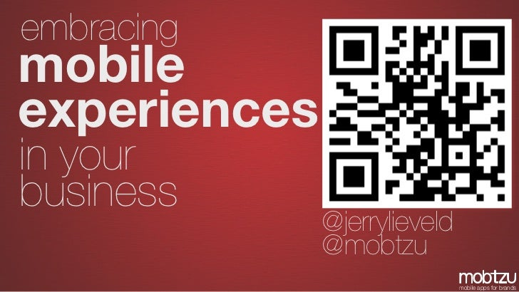 embracingmobileexperiencesin yourbusiness              @jerrylieveld              @mobtzu                              mob...