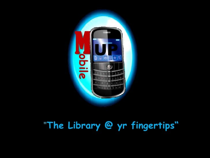 "M<br />UP<br />obile<br />""""The Library @ yr fingertips"" <br />"