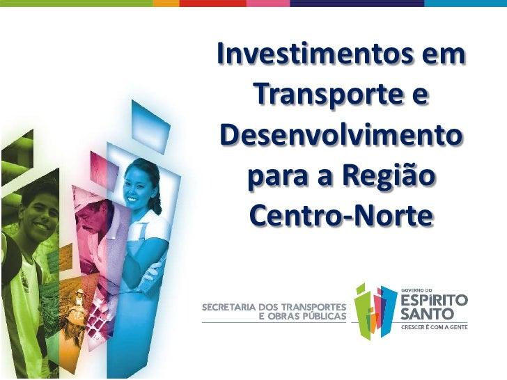 Investimentos em   Transporte eDesenvolvimento  para a Região  Centro-Norte