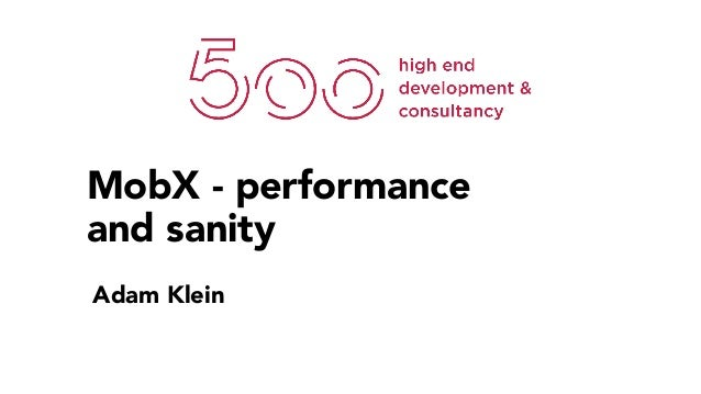 MobX - performance and sanity Adam Klein