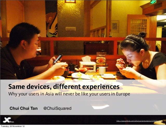 Same devices, different experiences       Why your users in Asia will never be like your users in Europe        Chui Chui ...