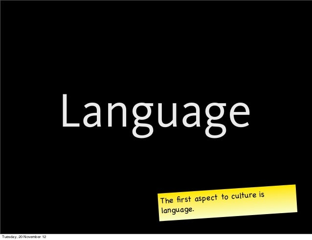 Language                                                          is                              The first a spect to cult...