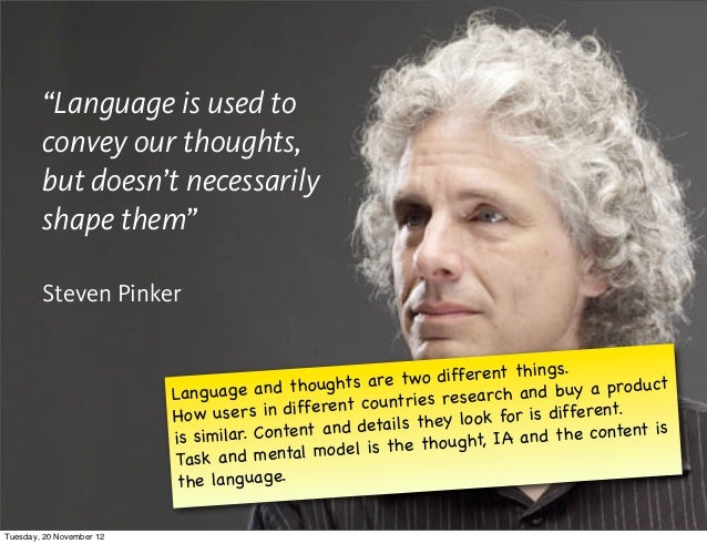 """Language is used to        convey our thoughts,        but doesn't necessarily        shape them""        Steven Pinker   ..."