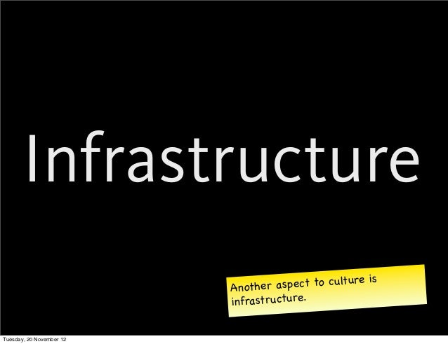 Infrastructure                          Another as pect to culture is                          infrastructure.Tuesday, 20 ...