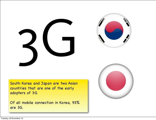 3G         South Korea and Japan are two Asian         countries that are one of the early         adopters of 3G.        ...