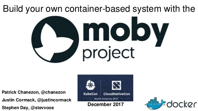 Patrick Chanezon, @chanezon Justin Cormack, @justincormack Stephen Day, @stevvooe Build your own container-based system wi...