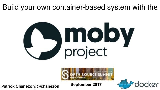 Patrick Chanezon, @chanezon Build your own container-based system with the September 2017