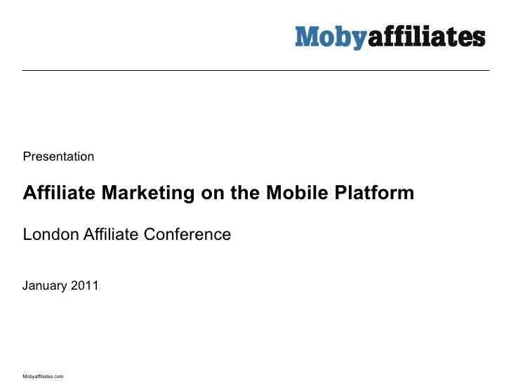 Affiliate Marketing on the Mobile Platform London Affiliate Conference Presentation January 2011