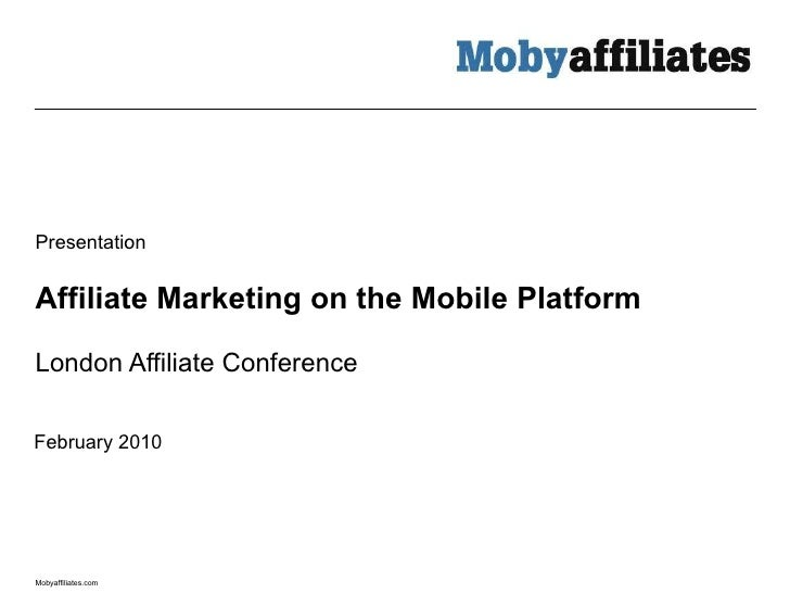 Affiliate Marketing on the Mobile Platform London Affiliate Conference Presentation February 2010