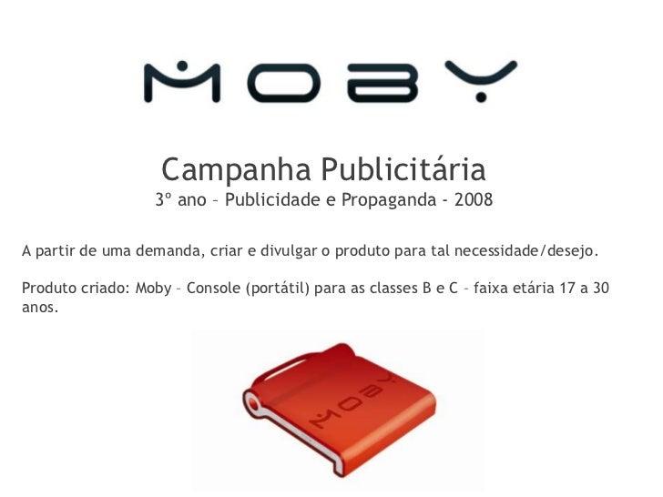Campanha Publicitária3º ano – Publicidade e Propaganda - 2008<br />A partir de uma demanda, criar e divulgar o produto par...