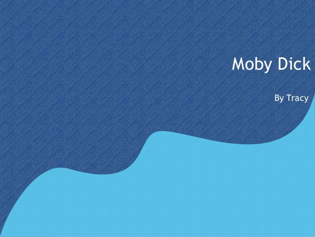 Moby Dick    By Tracy