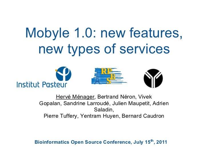 Mobyle 1.0: new features, new types of services        Hervé Ménager, Bertrand Néron, Vivek  Gopalan, Sandrine Larroudé, J...